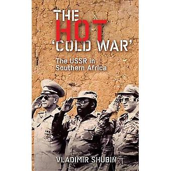 The Hot Cold War The USSR In Southern Africa by Shubin & Vladimir