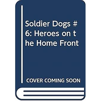 Soldier Dogs 6 Heroes on the Home Front by Marcus Sutter