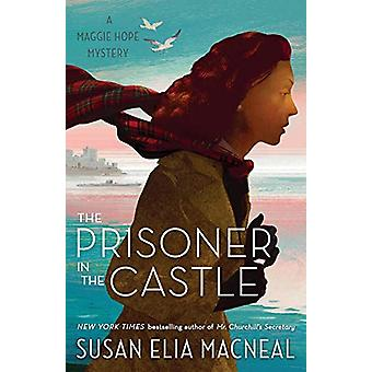The Prisoner in the Castle - A Maggie Hope Mystery by Susan Elia MacNe