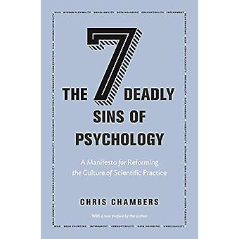 The Seven Deadly Sins of Psychology - A Manifesto for Reforming the Cu