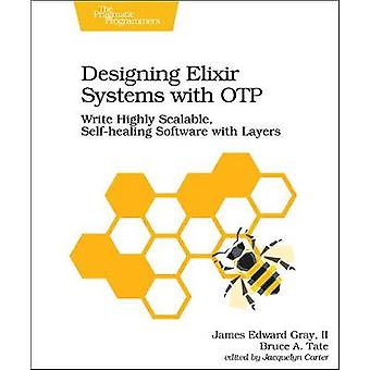 Designing Elixir Systems With OTP by James Edward Gray Ii - 978168050