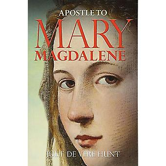 Apostle to Mary Magdalene by Julie De Vere Hunt - 9781782814610 Book