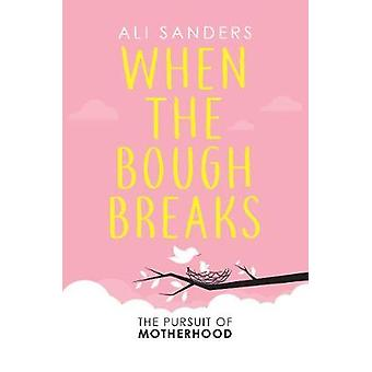 When the Bough Breaks - The Pursuit of Motherhood by Alison Sanders -