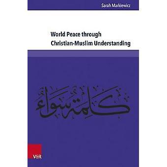 World Peace Through Christian-Muslim Understanding - The Genesis and F