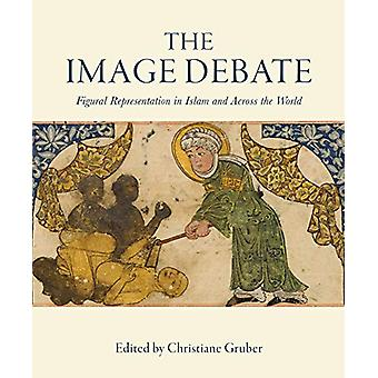 The Image Debate - Figural Representation in Islam  and Across the Wo