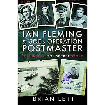 Ian Fleming and SOE's Operation POSTMASTER - The Untold Top Secret Sto