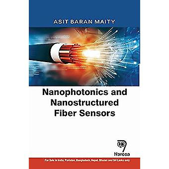 Nanophotonics and Nanostructured Fiber Sensors by A.B. Maity - 978178