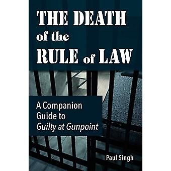 The Death of the Rule of Law - A Companion Guide to Guilty at Gunpoint