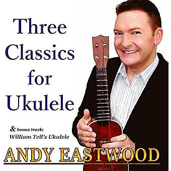 Andy Eastwood - Three Classics for Ukulele [CD] USA import