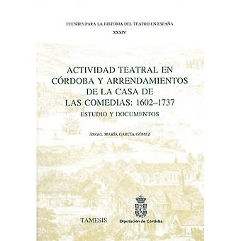 Actividad Teatral en Cordoba y Arrendamientos de la Casa de las Comedias: 1602-1737: Estudio y documentos (Fuentes...