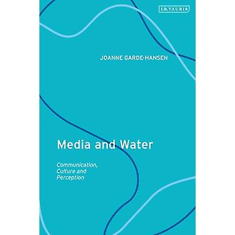 Media and Water  Communication Culture and Perception by Joanne Garde Hansen