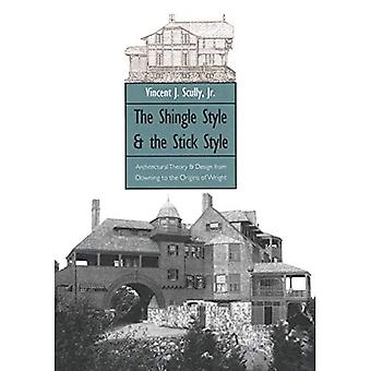 The Shingle Style and the Stick Style: Architectural Theory and Design from Downing to the Origins of Wright