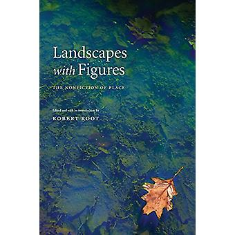 Landscapes with Figures - The Nonfiction of Place by Robert Root - 978