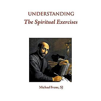 Understanding the Spiritual Exercises by Michael Ivens - 978085244911