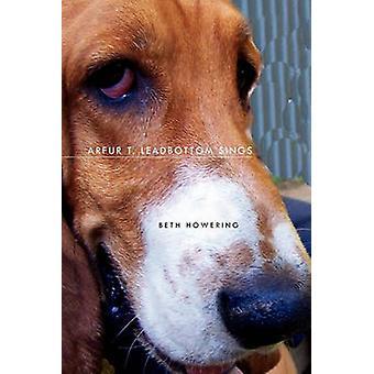 Arfur T. Leadbottom Sings by Beth Howering - 9781450012270 Book