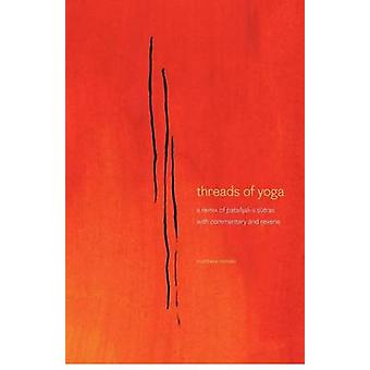 threads of yoga - a remix of patanjali-s sutra-s - with commentary and