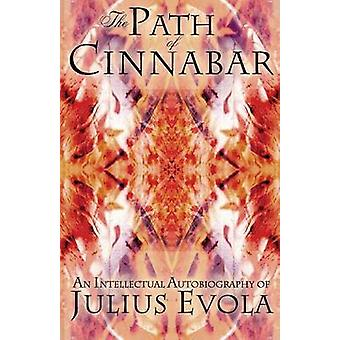 The Path of Cinnabar - An Intellectual Autobiography by Julius Evola -