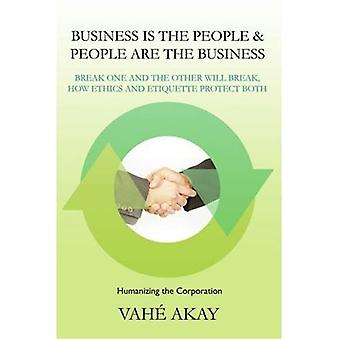 Business Is the People & People Are the Business: Break One and the Other Will Break, Hur etik och etikett skyddar båda