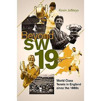 Beyond SW19 World Class Tennis in England since the 1880s