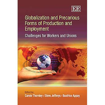 Globalization and Precarious Forms of Production and Employment Challenges for Workers and Unions