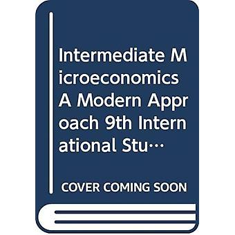 Intermediate Microeconomics A Modern Approach 9th International Student Edition  Workouts in Intermediate Microeconomics for Intermediate Microeconomics and Intermediate Microeconomics with Calculus by Varian & Hal R. University of California & Berkeley