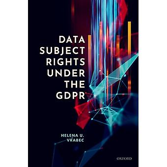 Data Subject Rights under the GDPR by Vrabec & Helena U. Data Protection Expert & Data Protection Expert & Palantir Technologies