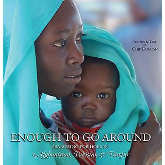 Enough to Go Around - Searching for Hope in Afghanistan - Pakistan and