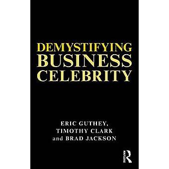 Entmystifizierung Business promi - Staats-und Regierungschefs und Gurus von Timothy Clark-
