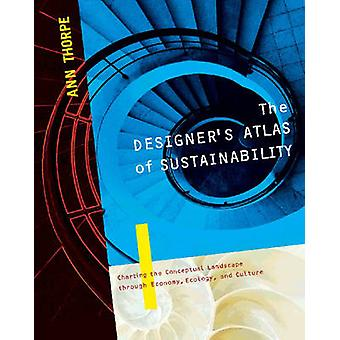 The Designer's Atlas of Sustainability by Ann Thorpe - 9781597261005