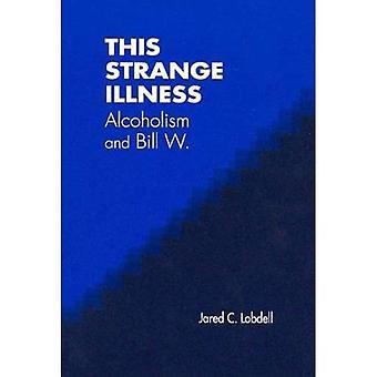Deze vreemde ziekte: Alcholism en Bill W.