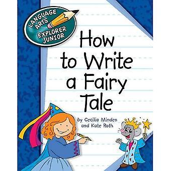 How to Write a Fairy Tale (Explorer Library: Language Arts Explorer Junior)