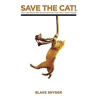 Save the Cat!: The Only Book on Screenwriting You'll Ever Need: The Last Book on Screenwriting You'll Ever Need
