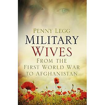 Military Wives  From the First World War to Afghanistan by Penny Legg