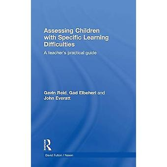Assessing Children with Specific Learning Difficulties  A teachers practical guide by Reid & Gavin