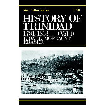 History of Trinidad from 17811839 and 18911896 by Fraser & Lionel Mordaunt