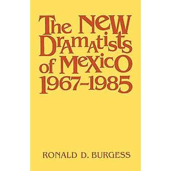 The New Dramatists of Mexico 19671985 by Burgess & Ronald D.