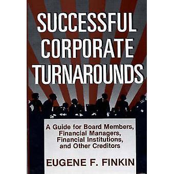 Redressement entreprise réussie A Guide pour administrateurs financiers gestionnaires des Institutions financières et autres créanciers par Finkin & Eugene F.
