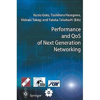 Performance and QoS of Next Generation Networking  Proceedings of the International Conference on the Performance and QoS of Next Generation Networking PQNet2000 Nagoya Japan November 2000 by Goto & Kunio