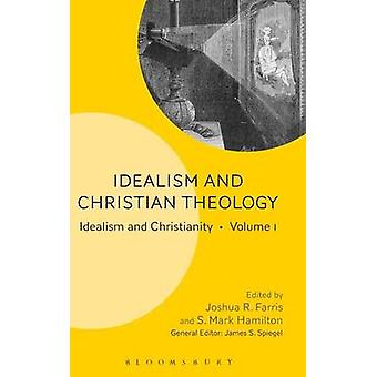Idealism and Christian Theology by Farris & Joshua R.
