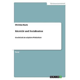 Identitt und SozialisationGesellschaft als subjektive Wirklichkeit by Kautz & Christian