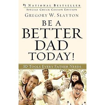 Be a Better Dad Today! by Gregory W Slayton - 9780800725778 Book