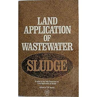 Land Application of Wastewater Sludge - A Report of the Task Committee