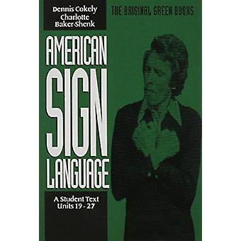 American Sign Language - Student Text - Units 19-27 (New edition) by De
