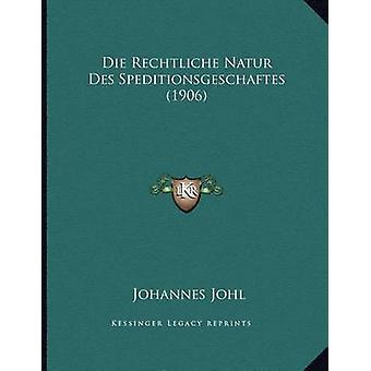 Die Rechtliche Natur Des Speditionsgeschaftes (1906) by Johannes Johl