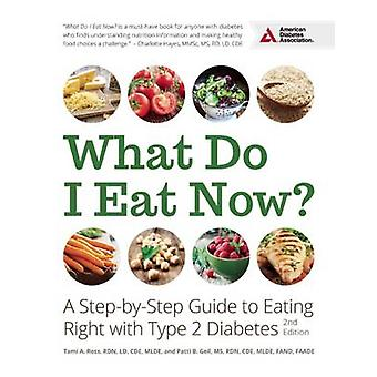 What Do I Eat Now? - A Step-by-Step Guide to Eating Right with Type 2
