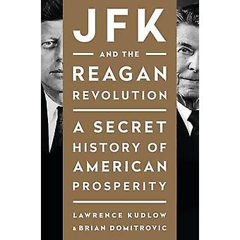 JFK and the Reagan Revolution - A Secret History of American Prosperit