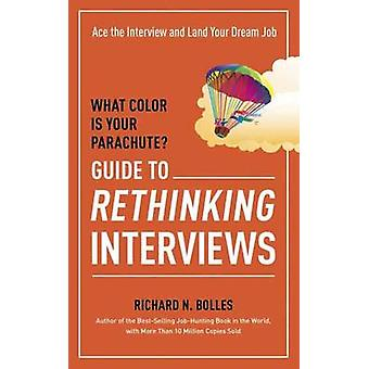 What Color is Your Parachute? - Guide to Rethinking Interviews by Rich