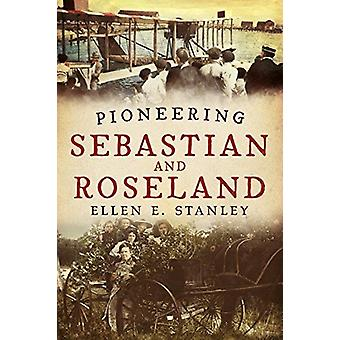 Pioneering Sebastian and Roseland - Bringing Alive the Past by Ellen E