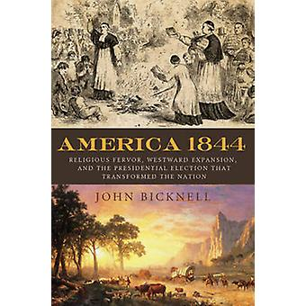 America 1844 - Religious Fervor - Westward Expansion - and the Preside