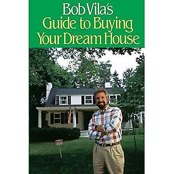 Bob Vila's Guide to Buying Your Dream House, Vol. 1